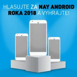 Hlasujte za NAY Android roka 2018 a vyhrajte!
